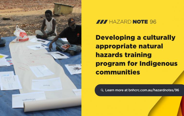 Hazard Note 96 presents new natural hazard training units that were developed collaboratively with Indigenous communities to support and reinforce land management capabilities in northern Australia.