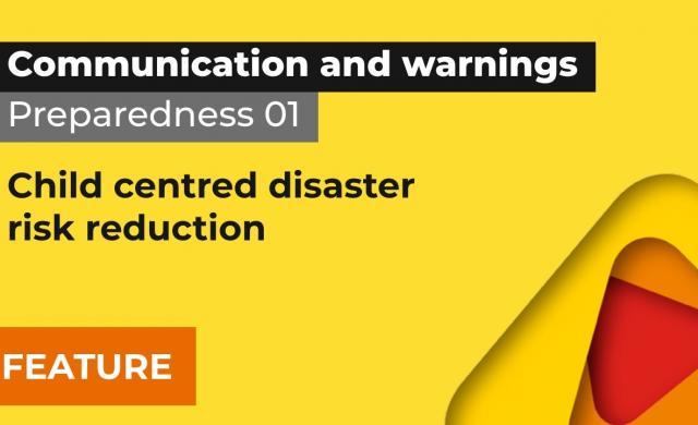 Preparedness 1: Child-centred disaster risk reduction