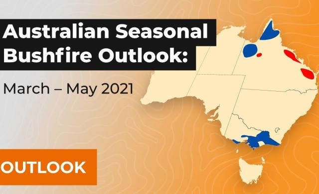 Overview - Australian Seasonal Bushfire Outlook: March – May 2021